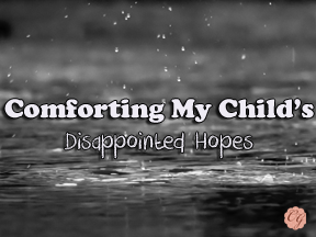 comforting_my_childs_disappointed_hopes