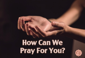 how_can_we_pray_for_you