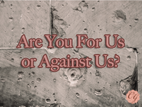 are_you_for_us_or_against_us