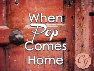 When Pop Comes Home