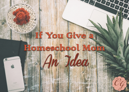 If You Give a Homeschool Mom an Idea