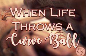 When Life Throws a Curve Ball