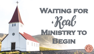 Waiting For 'Real' Ministry to Begin