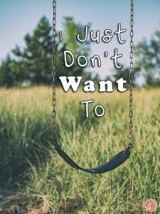 I_Just_Don't_Want_To