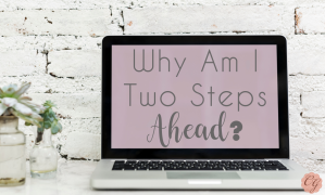why_am_i_two_steps_ahead